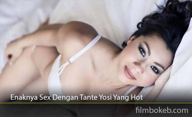 Enaknya-Sex-Dengan-Tante-Yosi-Yang-Hot