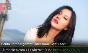 Cerita-Porno-Ngentot-Threesome-Gadis-Kecil