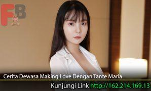 Cerita-Dewasa-Making-Love-Dengan-Tante-Maria