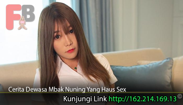 Cerita Dewasa Mbak Nuning Yang Haus Sex