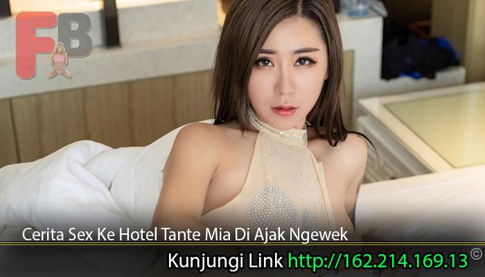 Cerita Sex Ke Hotel Tante Mia Di Ajak Ngewek